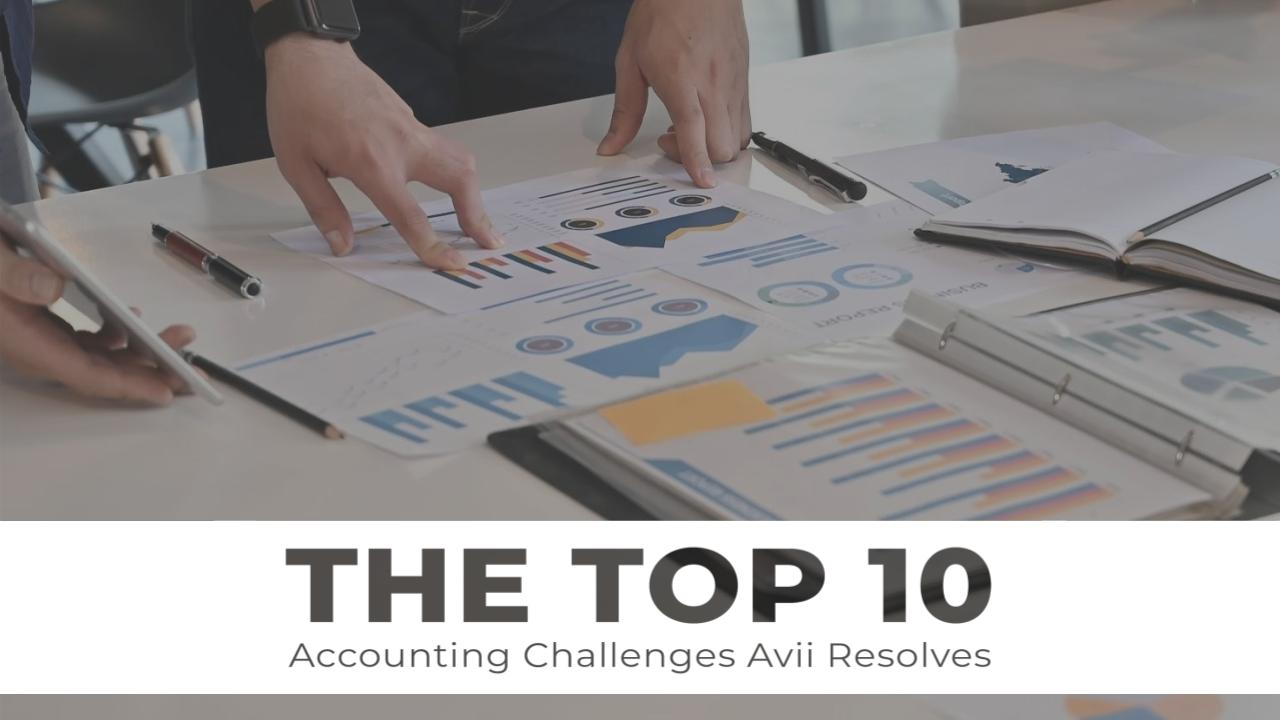 10 Top Accounting Challenges Avii Resolves Thumbnail