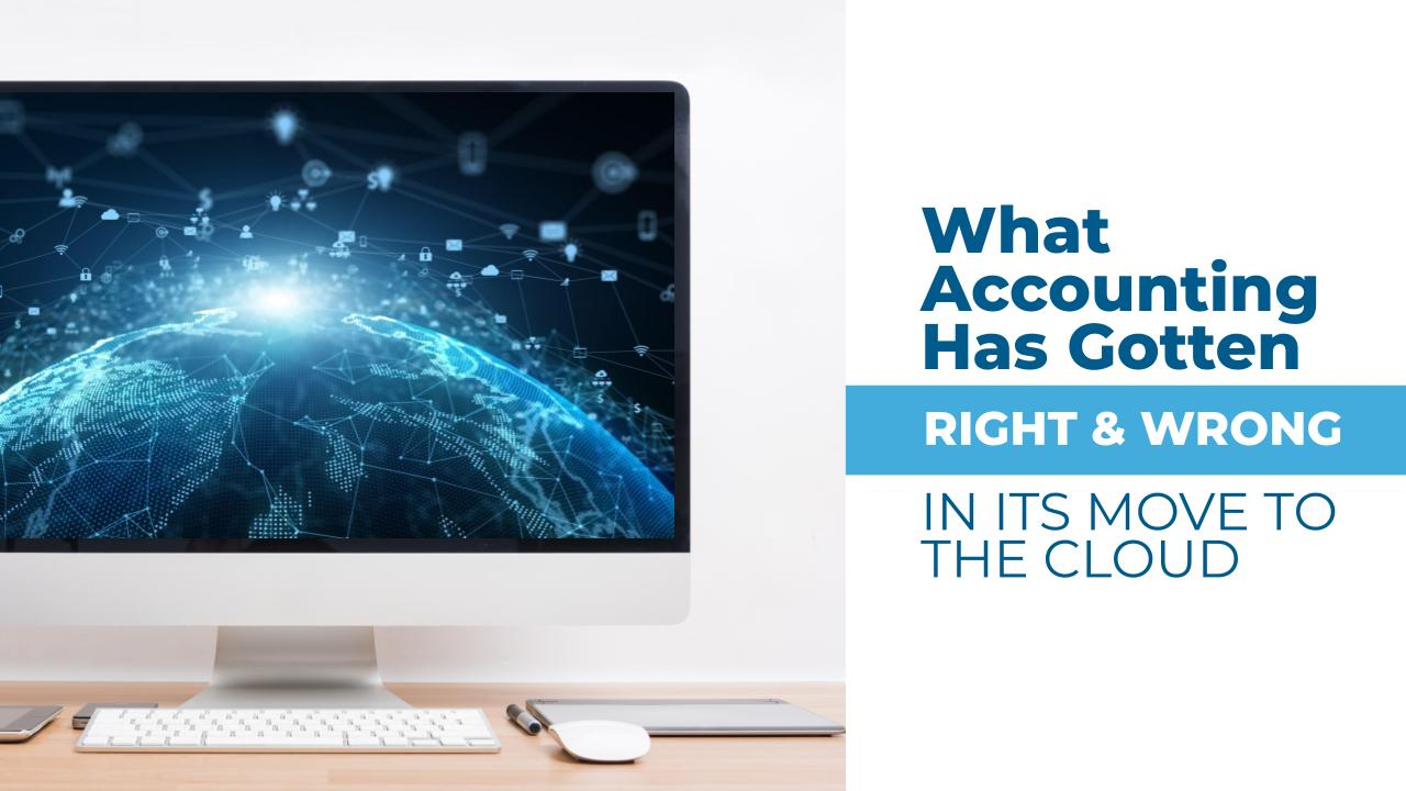 What Accounting Has Gotten Right - And Wrong - in its Move to the Cloud Thumbnail